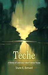 Teche: A History of Louisiana's Most Famous Bayou (America's Third Coast Series)