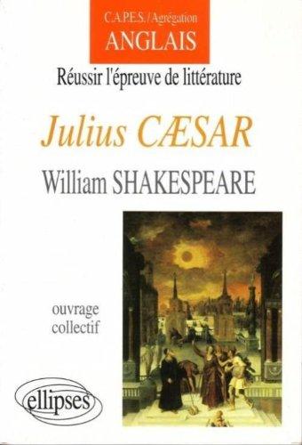 CAPES - Agrégation anglais, réussir l'épreuve de littérature : Julius Caesar de William Shakespeare