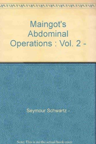 Maingot's Abdominal Operations : Vol. 2 - Maingots Abdominal Operations