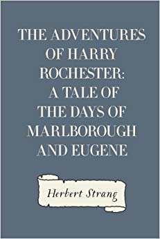 The Adventures of Harry Rochester: A Tale of the Days of Marlborough and Eugene