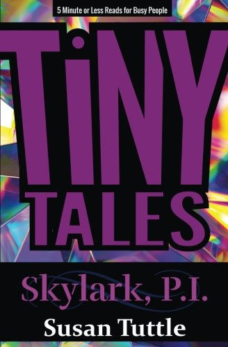 Tiny Tales: Skylark, PI Series: 5-Minute or Less Reads for Busy People