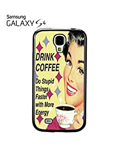 Drink Coffee Do Stupid Things ASAP Mobile Cell Phone Case Samsung Galaxy S4 Black