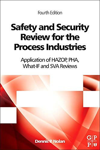 Safety and Security Review for the Process Industries: Application of HAZOP, PHA, What-IF and SVA Reviews (International Institute Of Risk & Safety Management)