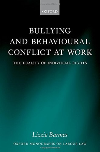 Bullying and Behavioural Conflict at Work: The Duality of Individual Rights (Oxford Monographs on Labour Law) by Lizzie Barmes (2015-11-19)