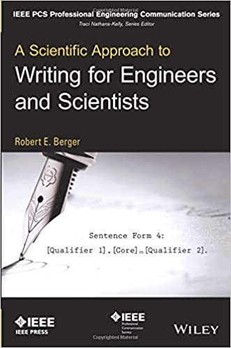 A Scientific Approach to Writing for Engineers and Scientists (IEEE PCS Professional Engineering Communication Series) 1st Edition by Robert E. Berger  PDF Download