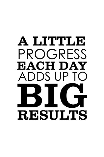 A Little Progress Each Day Adds Up To Big Results Art Print Poster 12x18