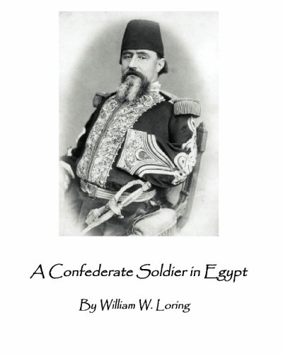 Download A Confederate Soldier in Egypt: Late Colonel in U.S. Army, Major-General in the Confederate Service, pdf