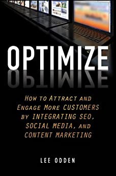 Optimize: How to Attract and Engage More Customers by Integrating SEO, Social Media, and Content Marketing by [Odden, Lee]