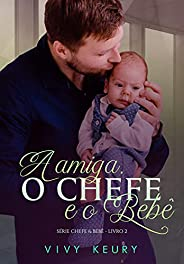 A amiga, o chefe e o bebê: SÉRIE CHEFE & BEBÊ