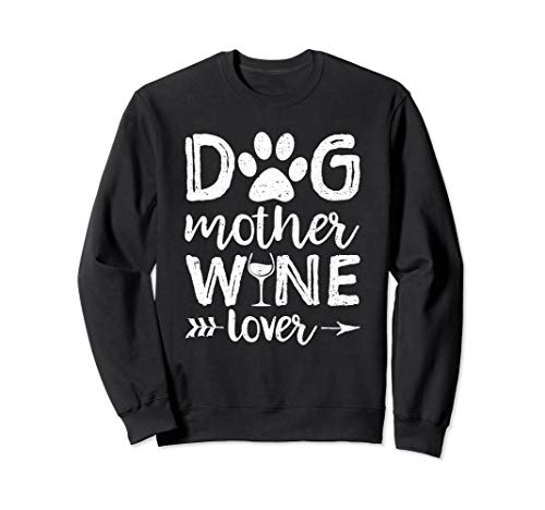 Dog Mother Wine Lover Sweatshirt Dog Mom Wine Mother's Day