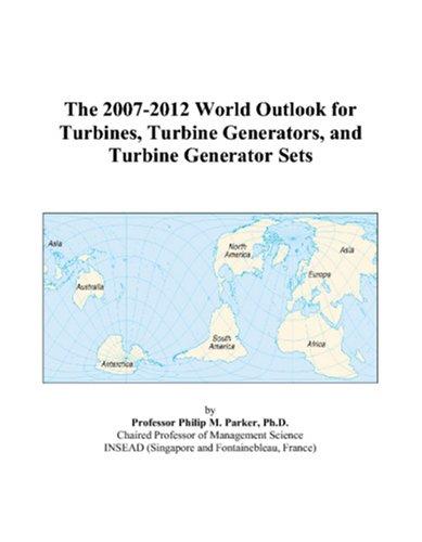 The 2007-2012 World Outlook for Turbines, Turbine Generators, and Turbine Generator Sets