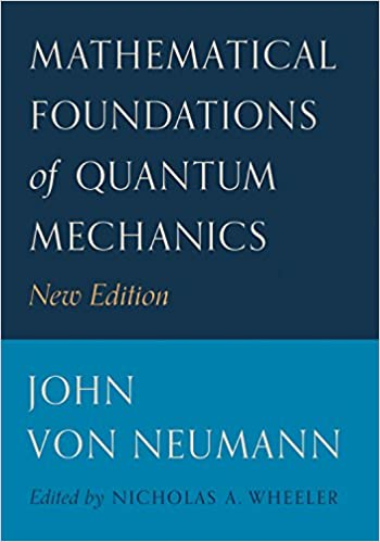 Mathematical Foundations of Quantum Mechanics: New Edition New, John