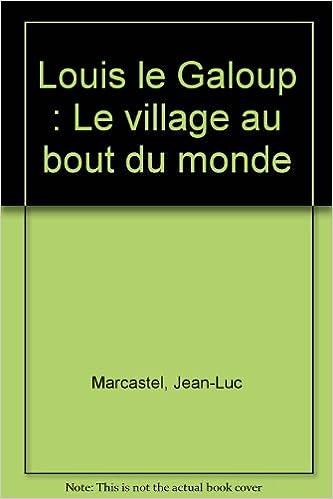 Lire en ligne Louis le Galoup : Le village au bout du monde pdf, epub