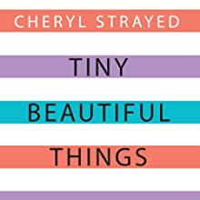 Tiny Beautiful Things: Advice on Love and Life from Dear Sugar Audiobook by Cheryl Strayed Narrated by Cheryl Strayed, Steve Almond