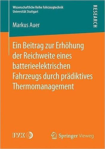 Ein Beitrag zur Erhöhung der Reichweite eines batterieelektrischen Fahrzeugs durch prädiktives Thermomanagement (Wissenschaftliche Reihe Fahrzeugtechnik Universität Stuttgart) (German Edition)