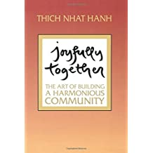 Joyfully Together: The Art of Building a Harmonious Community by Thich Nhat Hanh (2005-08-10)