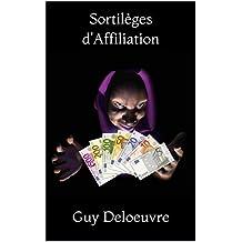 Sortilèges d'Affiliation: 100 façons magiques pour augmenter vos commissions d'affiliation! (French Edition)