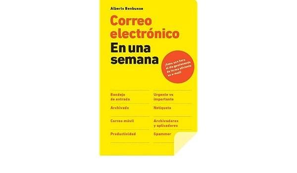 Amazon.com: Correo electrónico en una semana: Gane una hora al día gestionando de forma eficiente su e-mail (Spanish Edition) eBook: Alberto Benbunan: ...