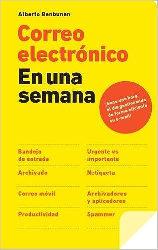 Correo electrónico en una semana: Gane una hora al día gestionando de forma eficiente su e-mail: Amazon.es: Benbunan, Alberto: Libros