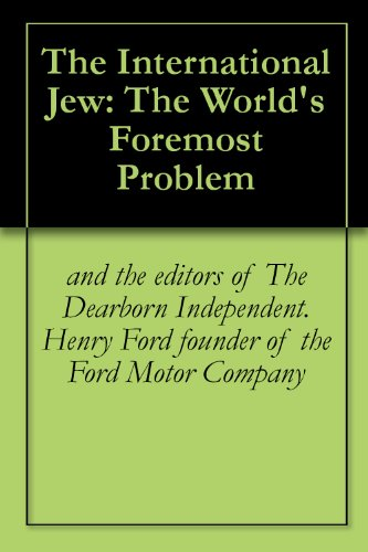 The International Jew: the Worlds Foremost Problem