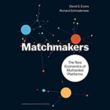 Matchmakers: The New Economics of Multisided Platforms Audiobook by Richard Schmalensee, David Richard S. Evans Narrated by John McLain