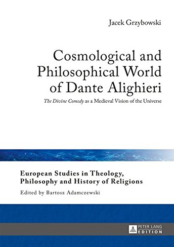 Cosmological and Philosophical World of Dante Alighieri: «The Divine Comedy» as a Medieval Vision of the Universe (European Studies in Theology, Philosophy and History of Religions) by Peter Lang GmbH, Internationaler Verlag der Wissenschaften