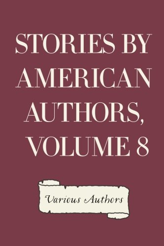 Stories by American Authors, Volume 8