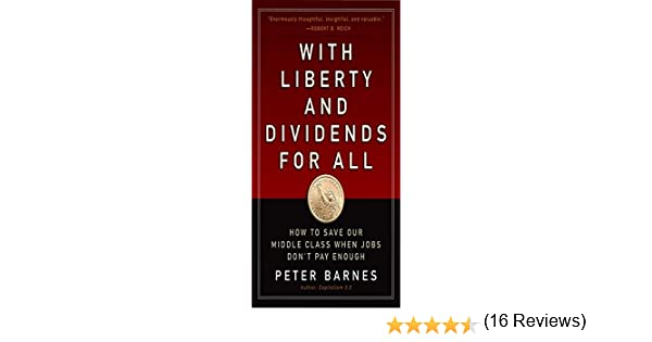 With Liberty and Dividends for All: How to Save Our Middle Class When Jobs Dont Pay Enough: Amazon.es: Barnes, Peter: Libros en idiomas extranjeros