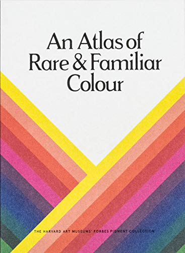 (An Atlas of Rare & Familiar Colour: The Harvard Art Museums' Forbes Pigment Collection)
