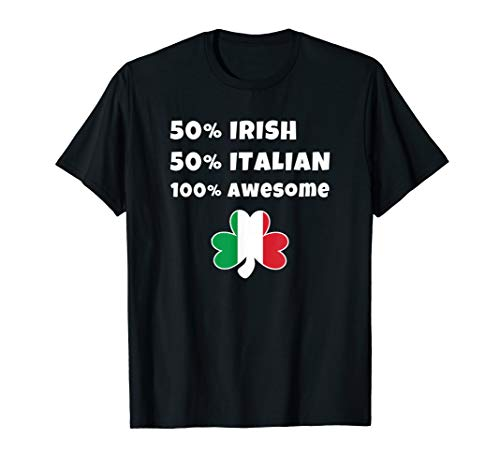 Saint Patricks Day Half Irish Half Italian & Awesome T-Shirt