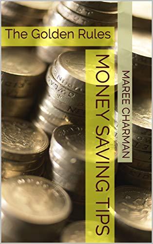 Money Saving Tips: The Golden Rules