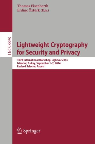 Lightweight Cryptography for Security and Privacy: Third International Workshop, LightSec 2014, Istanbul, Turkey, September 1-2, 2014, Revised Selected Papers (Lecture Notes in Computer Science) Pdf