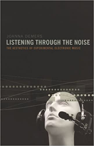 Listening through the noise the aesthetics of experimental listening through the noise the aesthetics of experimental electronic music 1st edition fandeluxe Choice Image