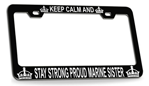 KEEP CALM AND STAY STRONG PROUD MARINE SISTER Black Steel License Plate Frame Tag Holder ()
