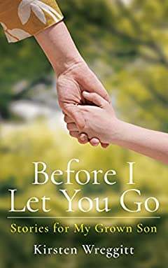 Before I Let You Go: Stories for My Grown Son