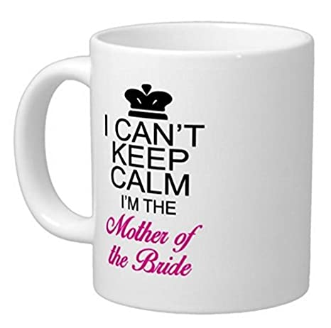 Funny Quotes I Can\'t Keep Calm I\'m the Mother of the Bride Coffee or Tea /  Cup Ceramic White Mug - 11oz Sizes Two Sides