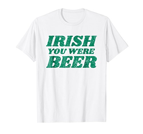 (Irish You Were Beer T-Shirt Funny Green St Paddy's Day Humor)