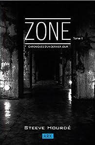ZONE: Chroniques d'un dernier jour Tome 1 par Steeve Hourdé