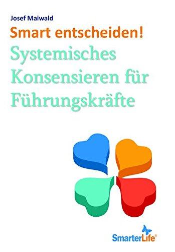 Smart entscheiden!: Systemisches Konsensieren für Führungskräfte