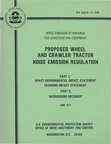 (Noise Emission Standards for Construction Equipment: Proposed Wheel and Crawler Tractor Noise Emission Regulation Part 1 - Draft Environmental Impact Statement ... Economic Impact Statement Part 2 - Backg)