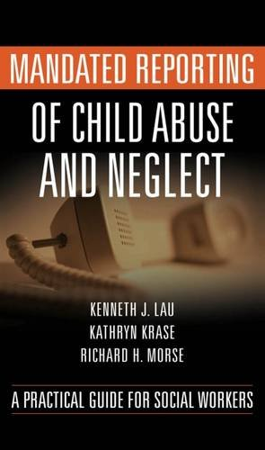 Mandated Reporting of Child Abuse and Neglect: A Practical Guide for Social Workers by Brand: Springer Publishing Company