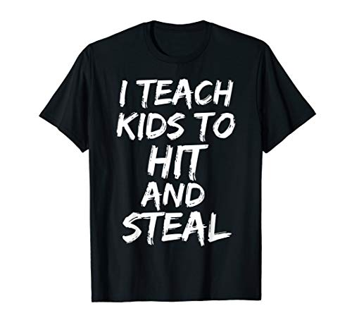 ing Gift I Teach Kids to Hit and Steal T-Shirt ()