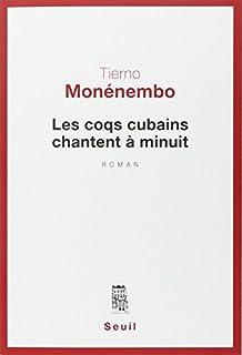 Les coqs cubains chantent à minuit : roman, Monénembo, Tierno