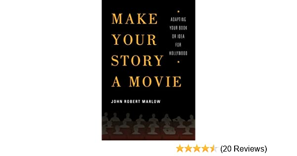 Make Your Story a Movie: Adapting Your Book or Idea for