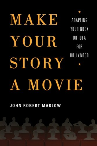 Make Your Story a Movie: Adapting Your Book or Idea for Hollywood ()