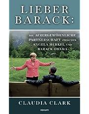 Lieber Barack: Die außergewöhnliche Partnerschaft zwischen Angela Merkel und Barack Obama
