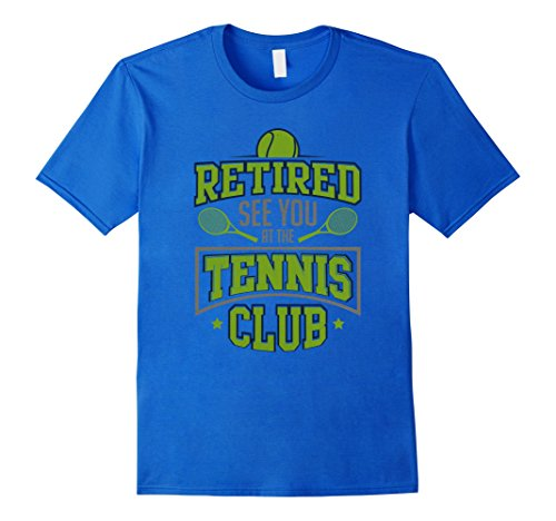 Sports Attire Costume (Mens Retired See You At The Tennis Club: Funny Sport Player Shirt XL Royal Blue)