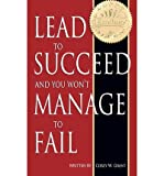 img - for [(Lead to Succeed and You Won't Manage to Fail )] [Author: MR Corey W Grant] [Aug-2011] book / textbook / text book