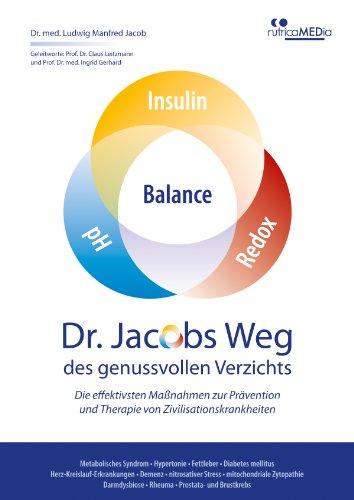 Dr. Jacobs Weg des genussvollen Verzichts: Die effektivsten Maßnahmen zur Prävention und Therapie von Zivilisationskrankheiten: Metabolisches Syndrom • ... • Prostata- und Brustkrebs (German Edition)