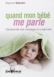 Quand mon bébé me parle : Comprendre ses messages et y répondre